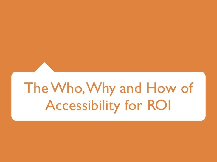 The Who, Why and How of   Accessibility for ROI