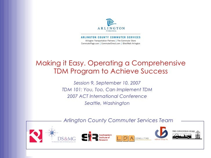 Making it Easy. Operating a Comprehensive TDM Program to Achieve Success Session 9, September 10, 2007 TDM 101: You, Too, ...