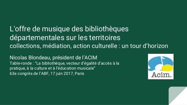 L'offre de musique des bibliothèques départementales sur les territoires collections, médiation, action culturelle : un to...
