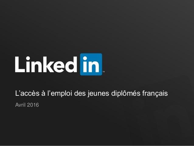 L'accès à l'emploi des jeunes diplômés français Avril 2016