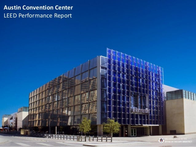 Austin Convention Center LEED Performance Report BROUGHT TO YOU BY THE OFFICE OF THE CITY ARCHITECT