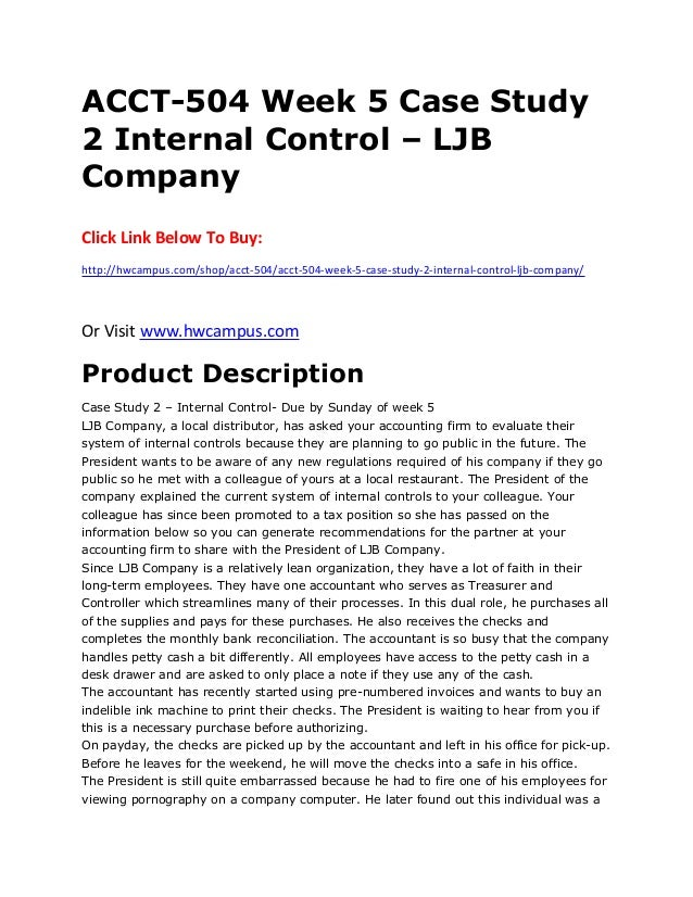 ljb internal controls Ljb internal controls 1495 words - 6 pages avoid many of the risks it is taking leading to fraudulent activity internal control requirements: my first area of concern when analyzing the ljb company internal controls, is what is going to be required for this company to become pubic and listed on us exchanges.