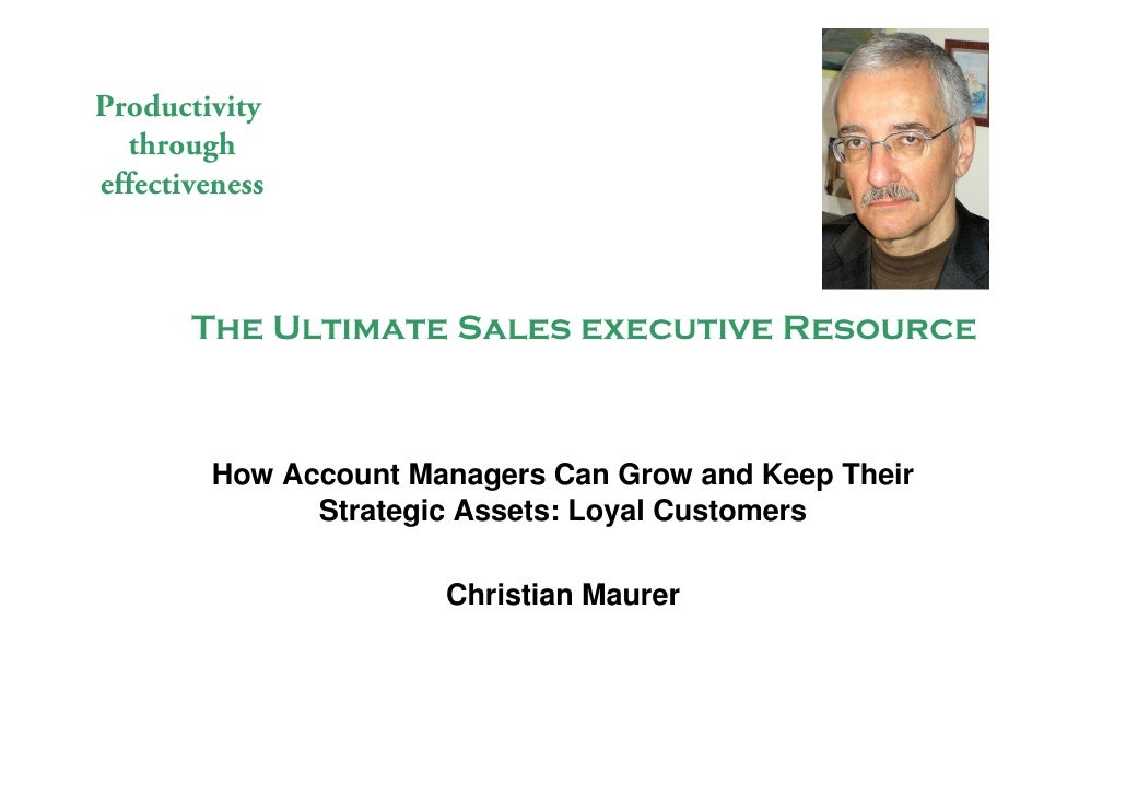 Productivity   through effectiveness           The Ultimate Sales executive Resource            How Account Managers Can G...
