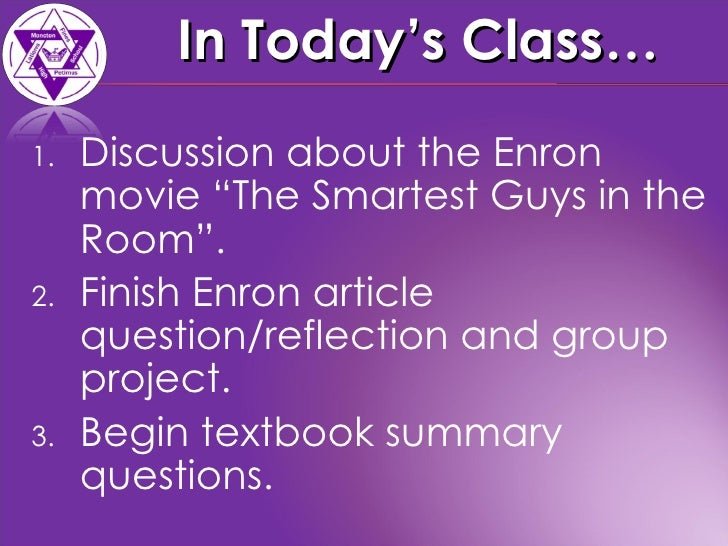enron the smartest guys in the room 2 essay The story tells us about the bankruptcy and fraud scandal of enron company in 2001 as i got it, authors' attitude towards the enron's culture and way of doing business is completely this position is clearly stated in the beginning of the film, when introduction is made with the usage of very evil voice.