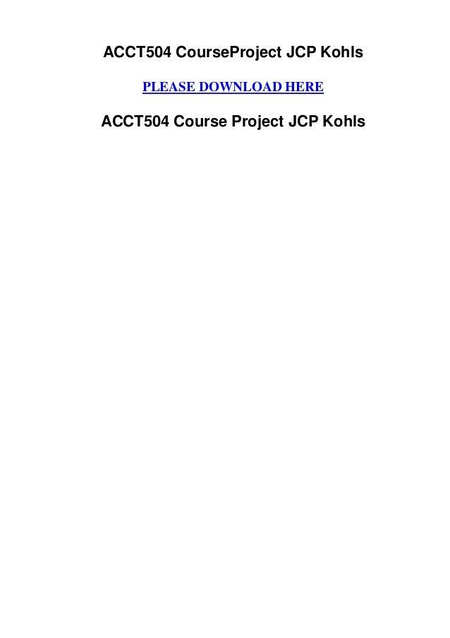 ACCT504 CourseProject JCP Kohls     PLEASE DOWNLOAD HEREACCT504 Course Project JCP Kohls