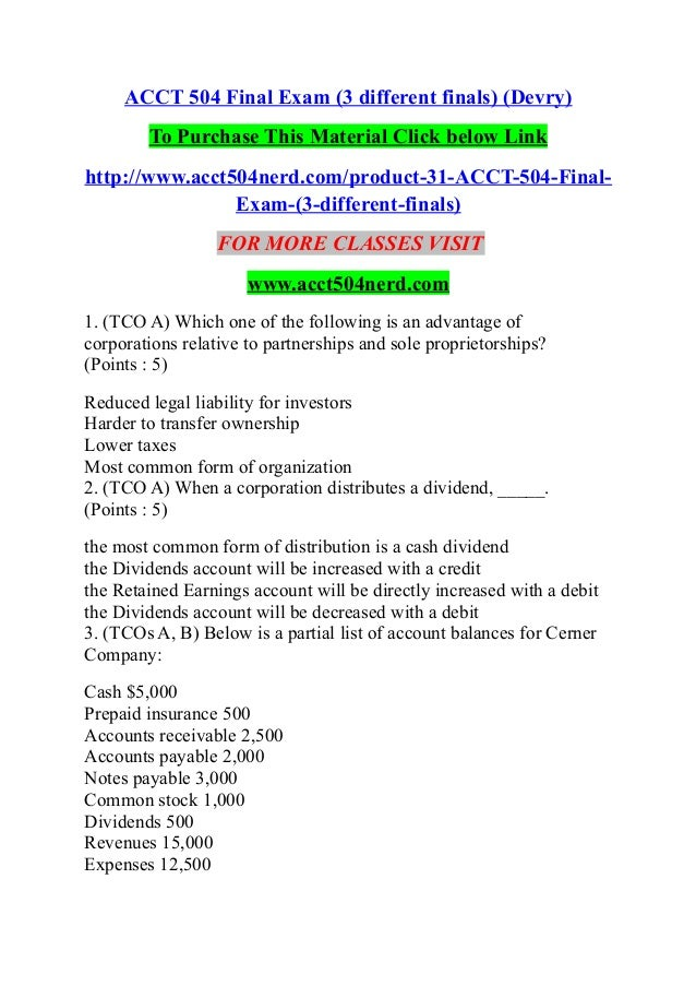 accounting 504 final exam questions essay Essay writing wednesday, 7 september 2016 acct 504 final exam solutions 100% correct under the accrual basis of accounting, revenues are recorded and reported the following real-world ratios for johnson & johnson and pfizer for the year ended 2012 and address the 2 questions below.