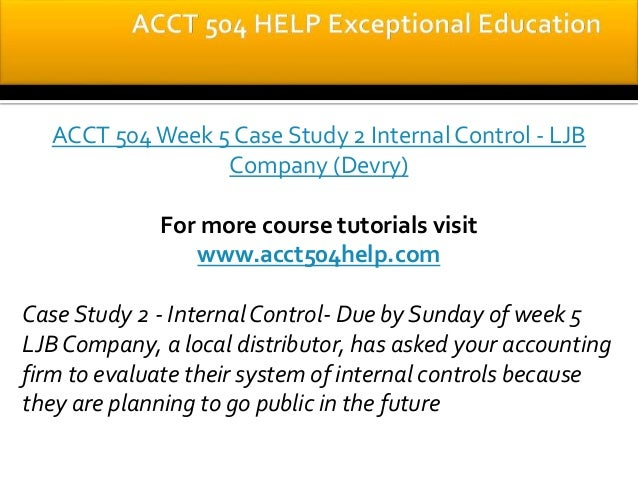 acct504 lbj company internal controls Acct 504 week 5 case study 2 internal control - ljb company (devry) for more classes visit wwwacct504martcom case study 2 - internal control- due by sunday of week 5.