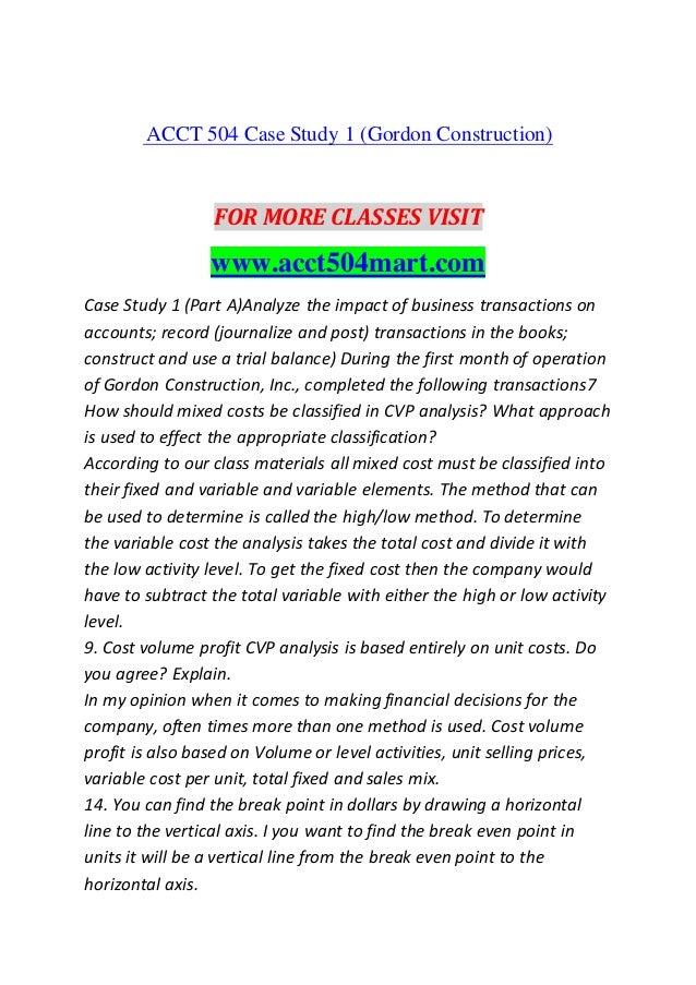 ACCT 504 Case Study 1 (Gordon Construction) FOR MORE CLASSES VISIT www.acct504mart.com Case Study 1 (Part A)Analyze the im...