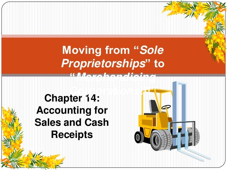 """Moving from """"Sole    Proprietorships"""" to     """"Merchandising     Corporations!!!"""" Chapter 14:Accounting forSales and Cash  ..."""