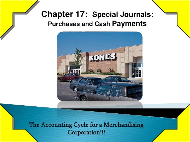Chapter 17: Special Journals:      Purchases and Cash PaymentsThe Accounting Cycle for a Merchandising             Corpora...