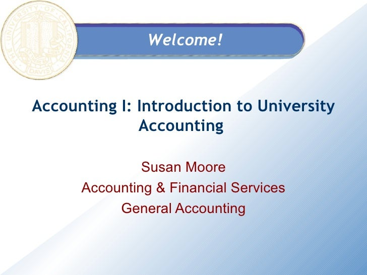 Accounting I: Introduction to University Accounting  Susan Moore Accounting & Financial Services General Accounting