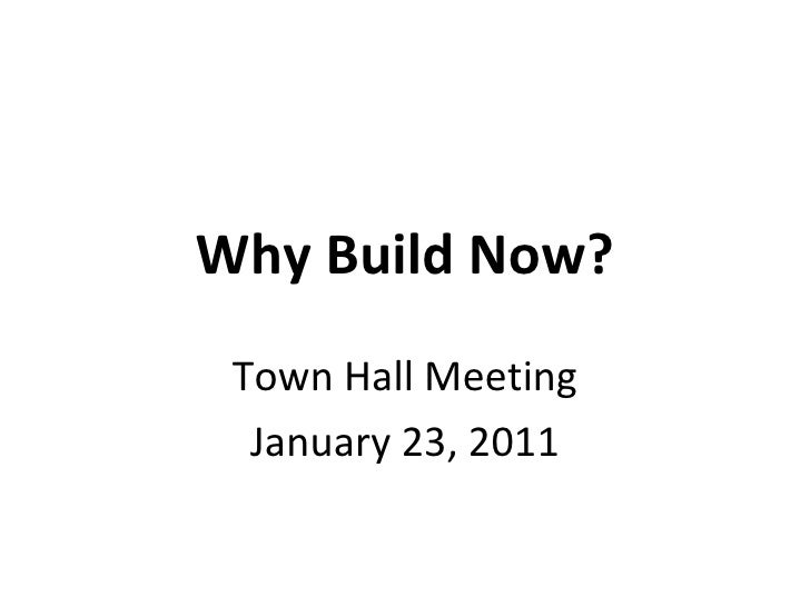 Why Build Now? Town Hall Meeting January 23, 2011