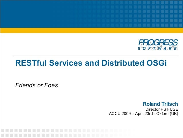 RESTful Services and Distributed OSGiFriends or Foes                                       Roland Tritsch                 ...