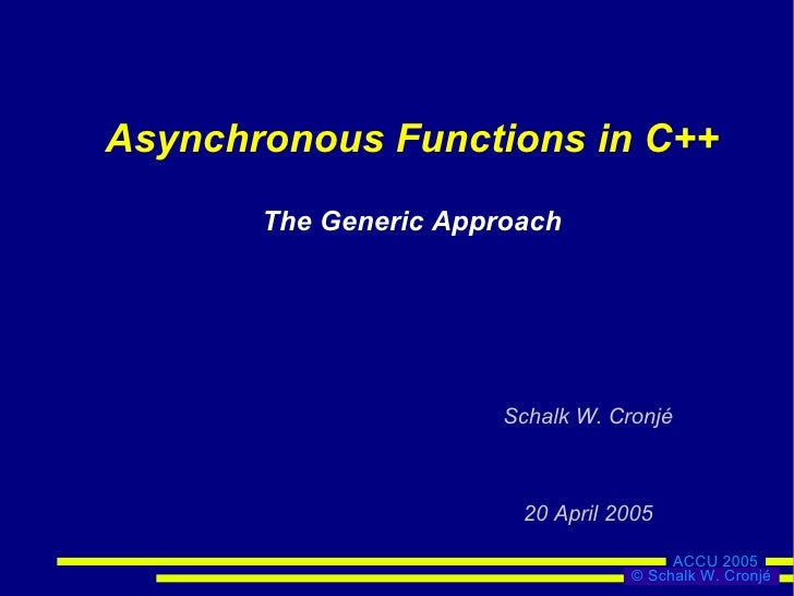 Asynchronous Functions in C++        The Generic Approach                            Schalk W. Cronjé                     ...