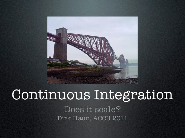Continuous Integration        Does it scale?      Dirk Haun, ACCU 2011