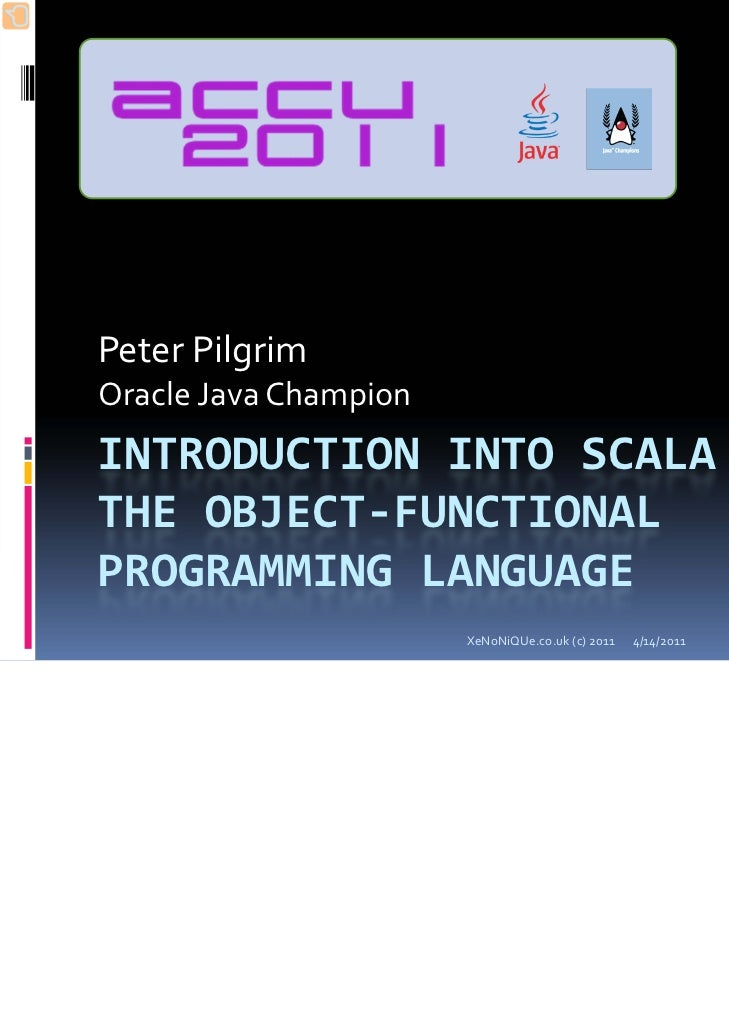 Peter PilgrimOracle Java ChampionINTRODUCTION INTO SCALA THE OBJECT‐FUNCTIONAL PROGRAMMING LANGUAGE                       ...