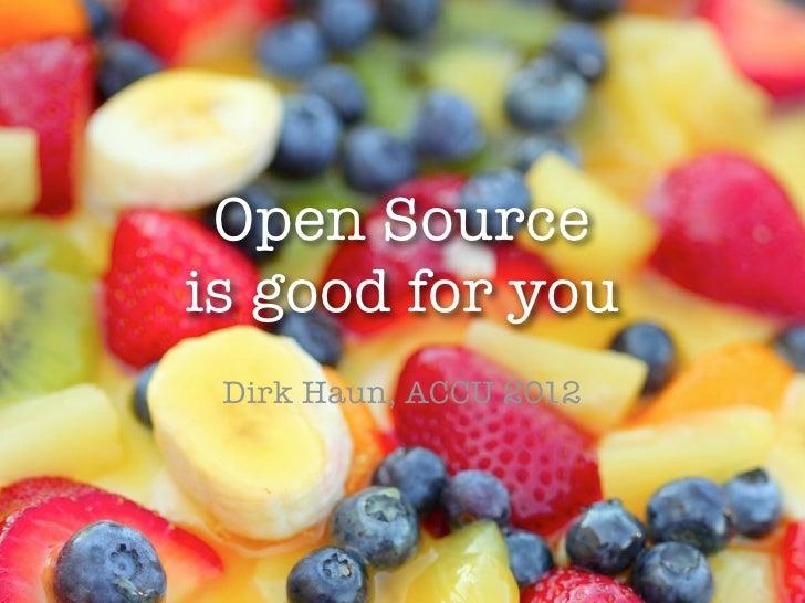 Open Sourceis good for you Dirk Haun, ACCU 2012