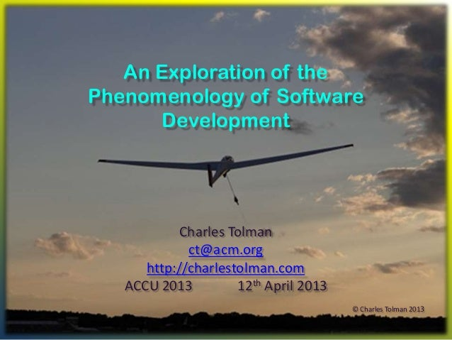 An Exploration of thePhenomenology of Software      Development           Charles Tolman             ct@acm.org      http:...