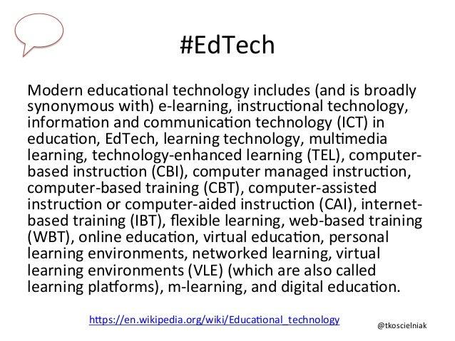 @tkoscielniak   #EdTech   Modern  educa6onal  technology  includes  (and  is  broadly   synonymous  wi...