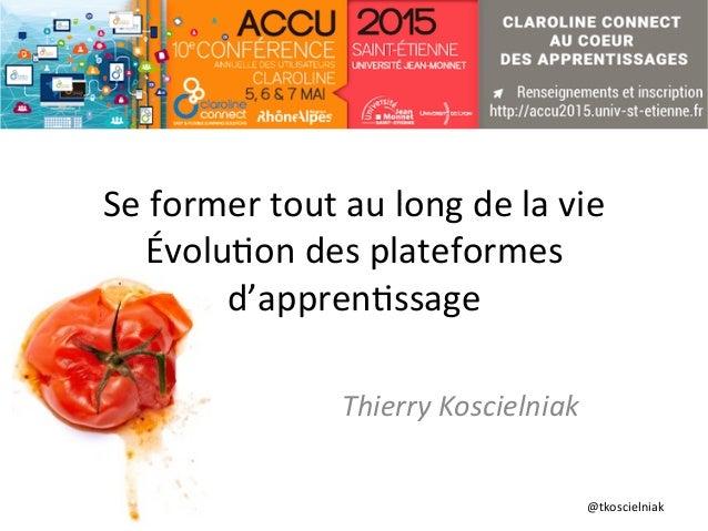 @tkoscielniak   Se  former  tout  au  long  de  la  vie   Évolu6on  des  plateformes   d'appren6ss...