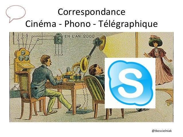 @tkoscielniak   Correspondance     Cinéma  -‐  Phono  -‐  Télégraphique