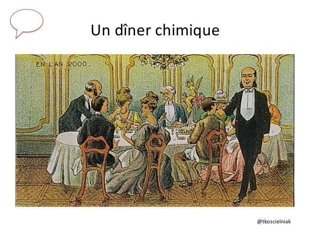 @tkoscielniak        Un  dîner  chimique