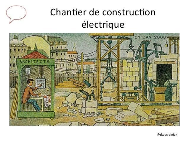 @tkoscielniak   Chan6er  de  construc6on   électrique