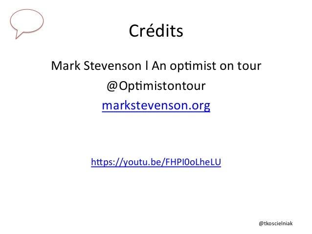 @tkoscielniak   Crédits   Mark  Stevenson  l  An  op6mist  on  tour     @Op6mistontour   markstevens...