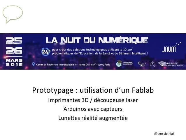@tkoscielniak   Prototypage  :  u6lisa6on  d'un  Fablab   Imprimantes  3D  /  découpeuse  laser    ...