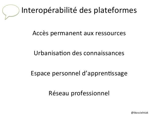 @tkoscielniak   Interopérabilité  des  plateformes      Accès  permanent  aux  ressources        Urb...