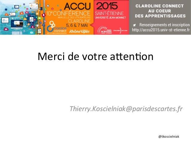 @tkoscielniak   Merci  de  votre  aTen6on   Thierry.Koscielniak@parisdescartes.fr