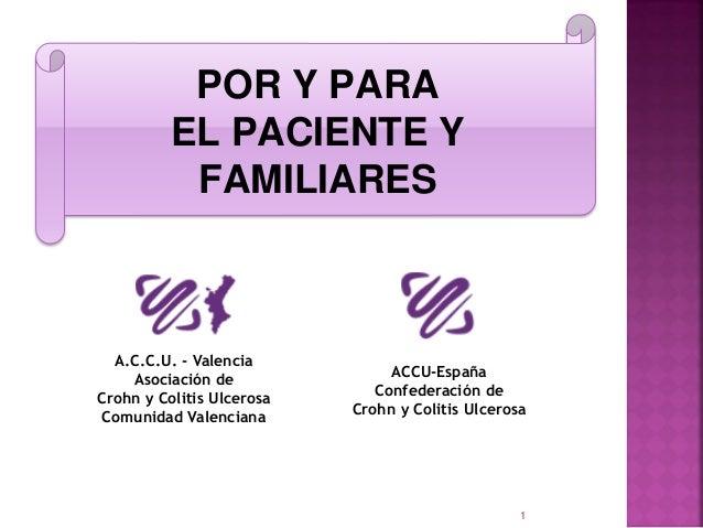 1 POR Y PARA EL PACIENTE Y FAMILIARES A.C.C.U. - Valencia Asociación de Crohn y Colitis Ulcerosa Comunidad Valenciana ACCU...