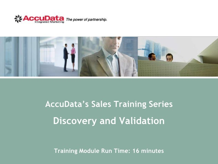 The power of partnership.     AccuData's Sales Training Series  Discovery and Validation    Training Module Run Time: 16 m...