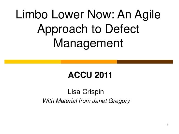Limbo Lower Now: An Agile   Approach to Defect      Management             ACCU 2011             Lisa Crispin    With Mate...