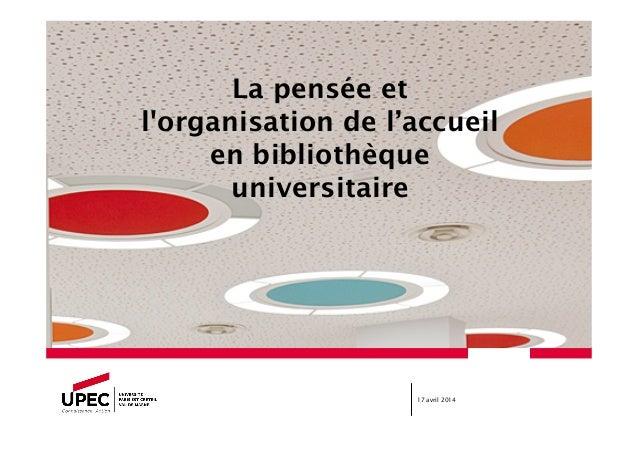 17 avril 2014 La pensée et l'organisation de l'accueil en bibliothèque universitaire