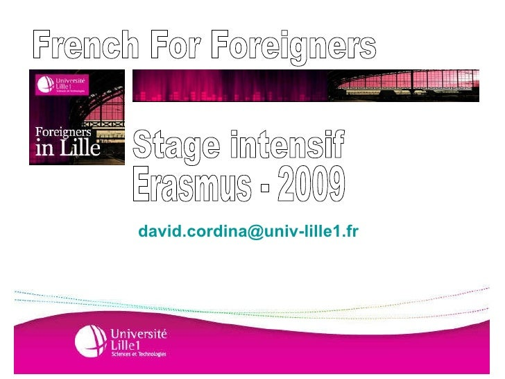 Erasmus - 2009 Stage intensif  French For Foreigners [email_address]