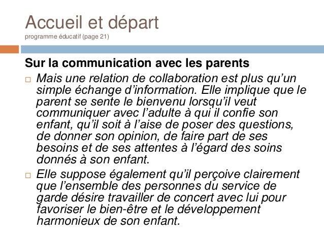 Accueil et départprogramme éducatif (page 21)Sur la communication avec les parents Mais une relation de collaboration est...