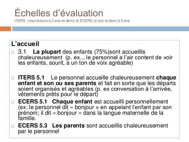 Échelles d'évaluationITERS (nourrissons à 2 ans et demi) et ECERS (2 ans et demi à 5 ansL'accueil 3.1 La plupart des enfa...