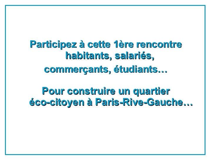 <ul><li>Participez à cette 1ère rencontre  habitants, salariés,  </li></ul><ul><li>commerçants, étudiants…   </li></ul><ul...