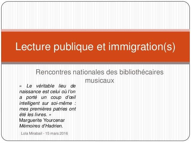 Rencontres nationales des bibliothécaires musicaux Lecture publique et immigration(s) Lola Mirabail - 15 mars 2016 « Le vé...