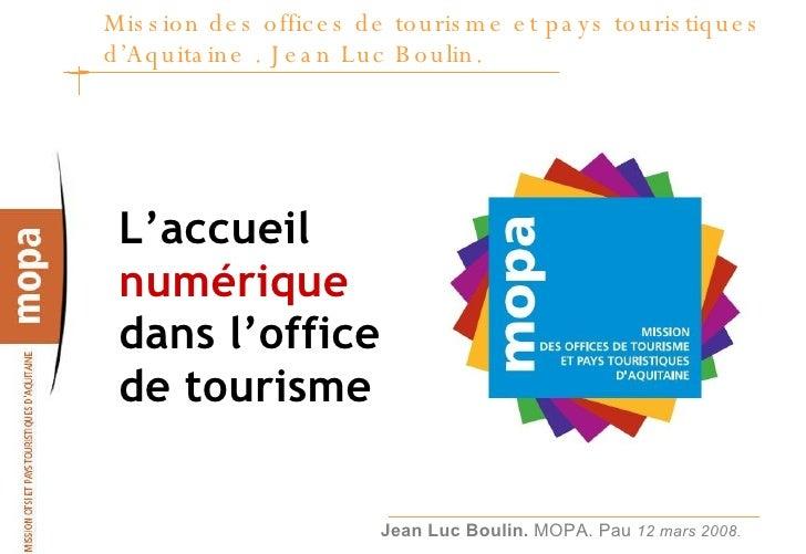 Mission des offices de tourisme et pays touristiques d'Aquitaine . Jean Luc Boulin.  <ul><li>L'accueil  numérique  dans l'...