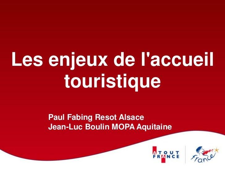 Les enjeux de laccueil     touristique    Paul Fabing Resot Alsace    Jean-Luc Boulin MOPA Aquitaine