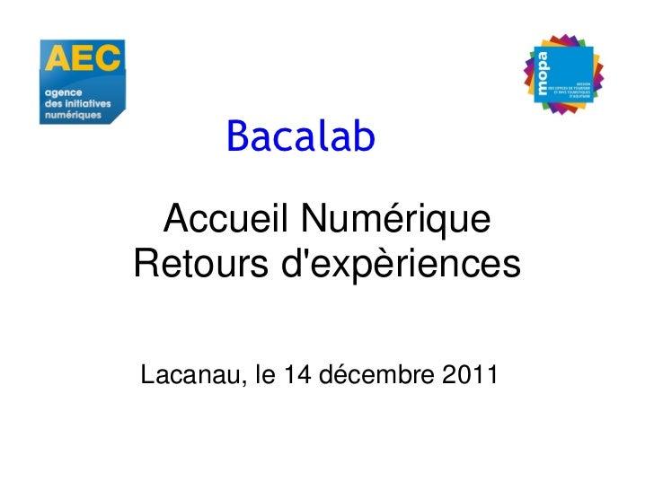 Bacalab Accueil NumériqueRetours dexpèriencesLacanau, le 14 décembre 2011