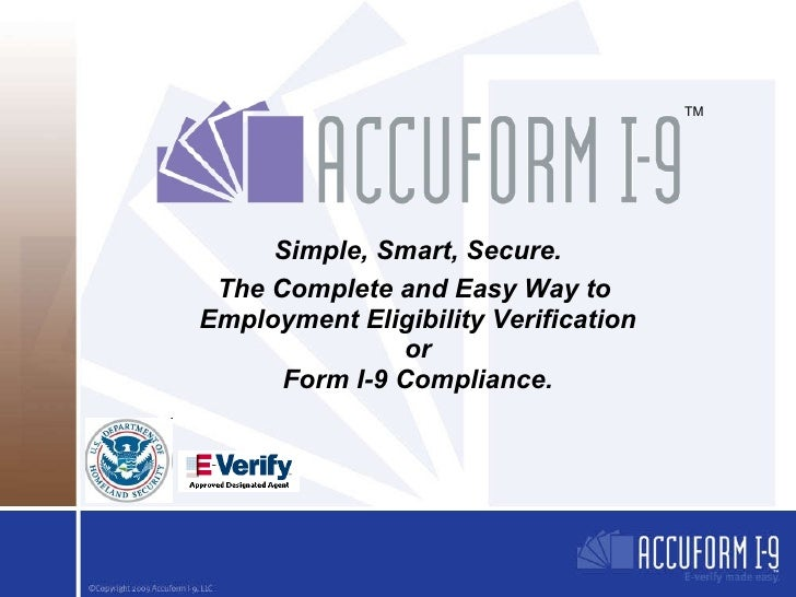 Simple, Smart, Secure. The Complete and Easy Way to  Employment Eligibility Verification or Form I-9 Compliance. © 2009 AC...