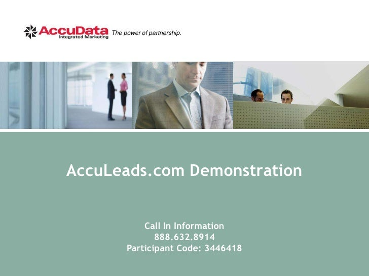 AccuLeads.com Demonstration<br />Call In Information<br />888.632.8914<br />Participant Code: 3446418<br />