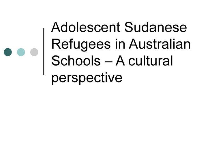 Adolescent SudaneseRefugees in AustralianSchools – A culturalperspective