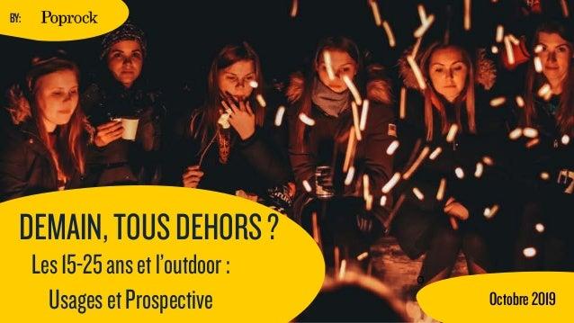 O   Octobre2019 BY: DEMAIN,TOUSDEHORS? Les15-25ansetl'outdoor: UsagesetProspective