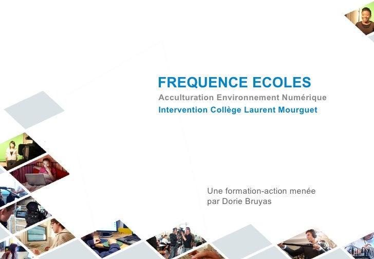 FREQUENCE ECOLESAcculturation Environnement NumériqueIntervention Collège Laurent Mourguet          Une formation-action m...