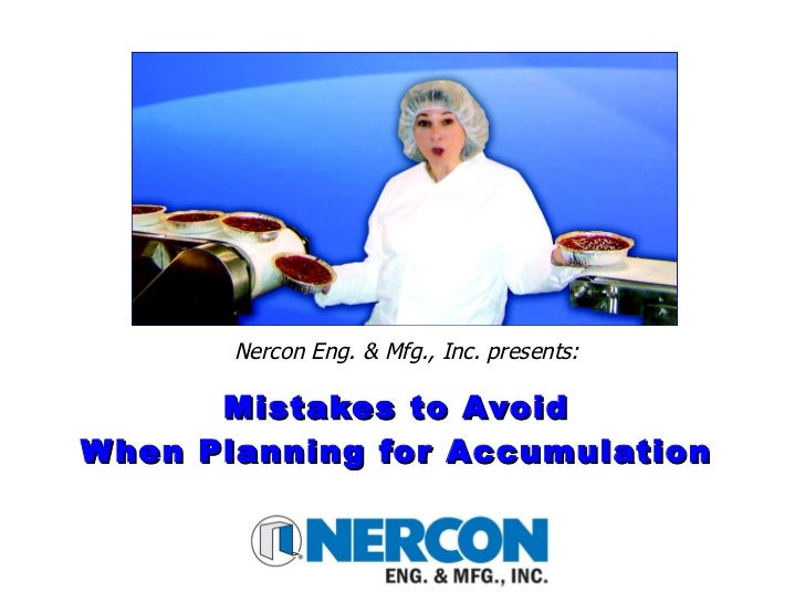 Mistakes to Avoid When Planning for Accumulation Nercon Eng. & Mfg., Inc. presents: