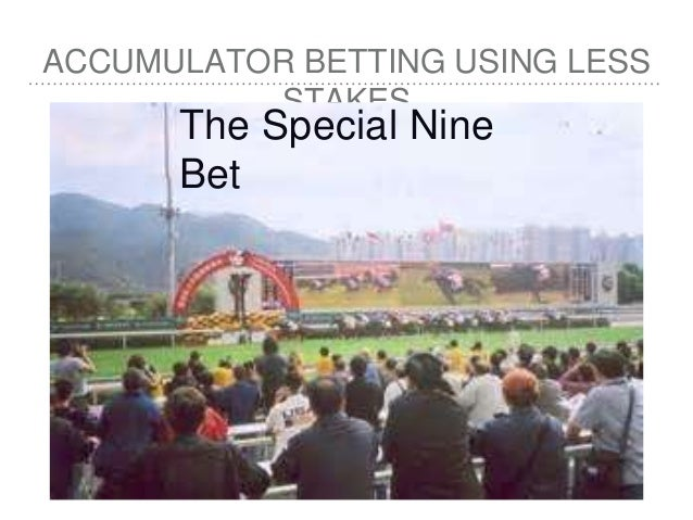 ACCUMULATOR BETTING USING LESS STAKES The Special Nine Bet